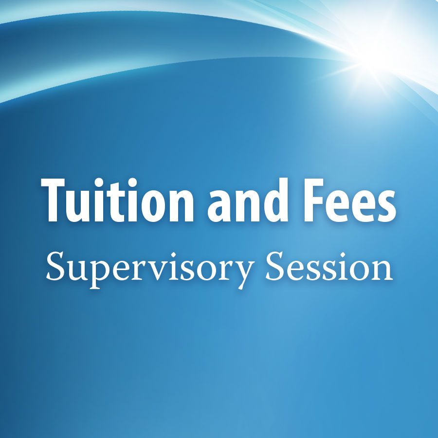 Tuition and Fees – Supervisory Session