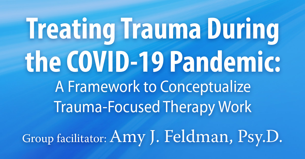 Treating Trauma Duringthe COVID-19 Pandemic: A Framework to ConceptualizeTrauma-Focused Therapy Work